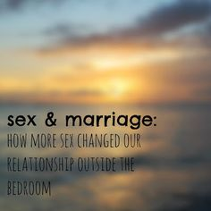 sex and marriage--how it made everything better.