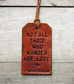 Wonderful choice of quote for a luggage tag.