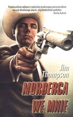 Jim Thompson: Morderca we mnie - http://lubimyczytac.pl/ksiazka/151394/morderca-we-mnie