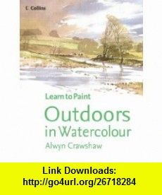 Outdoors in Watercolour (Learn to Paint) (9780007199105) Alwyn Crawshaw , ISBN-10: 0007199104  , ISBN-13: 978-0007199105 ,  , tutorials , pdf , ebook , torrent , downloads , rapidshare , filesonic , hotfile , megaupload , fileserve