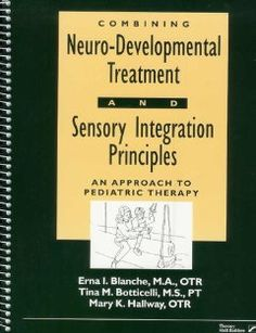 Book: Combining Neuro-Developmental Treatment and Sensory Integration Principles: An Approach to Pediatric Therapy: Erna I. Blanche, Tina M. Botticelli, Mary K. Hallway