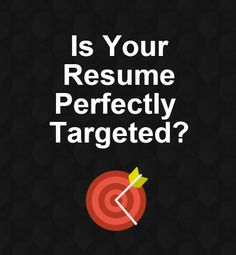 The Key to a Perfectly Targeted Resume