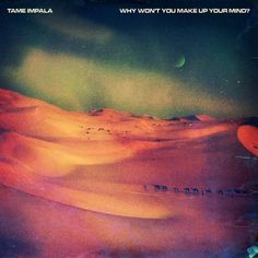 Why Won T You Make Up Your Mind Par : Tame Impala Album : Innerspeaker (2010) Label : Modular