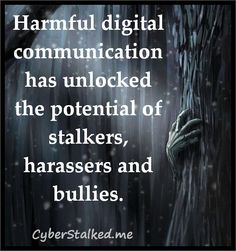 Harmful digital communication has unlocked the potential of stalkers, harassers and bullies.