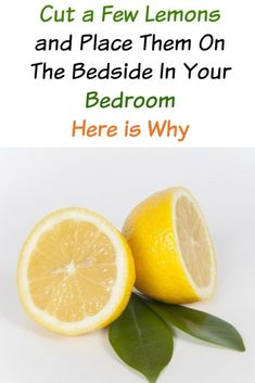 Cut a Few Lemons and Place Them On The Bedside In Your Bedroom   MemoryHealth Remedios ce37e8754bc