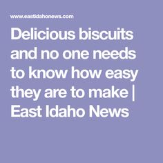 Delicious biscuits and no one needs to know how easy they are to make | East Idaho News