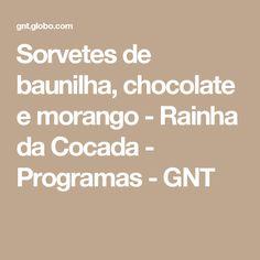 Sorvetes de baunilha, chocolate e morango - Rainha da Cocada - Programas - GNT