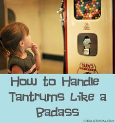 handle tantrums...some good tips (especially on how to respond)