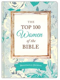 The Top 100 Women of the Bible Devotional Journal: Who They Are and What They Mean to You Today Bible Promises, Gods Promises, Prayer Scriptures, Bible Verses, Cover Design, Devotional Journal, Bible Encouragement, Bible Stories, Thoughts And Feelings