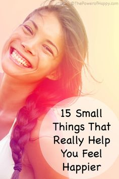 15 Small Things That Really Help You Feel Happier - http://thepowerofhappy.com/small-things-that-help-you-feel-happier/