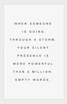 I wonder how many empty words Job has heard already. (written before: When someone is going through a storm, your silent presence is more powerful than a million empty words. Motivacional Quotes, Quotable Quotes, Great Quotes, Words Quotes, Quotes To Live By, Inspirational Quotes, Sayings, Spirit Quotes, Amazing Quotes