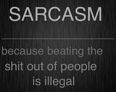 sarcasm, another fine service I offer