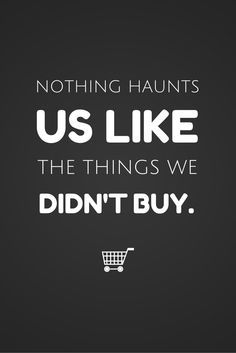 "Fashion Quotes: ""Nothing haunts us like the things we didn't buy"""