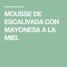 MOUSSE DE ESCALIVADA CON MAYONESA A LA MIEL
