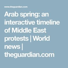 Arab spring: an interactive timeline of Middle East protests | World news | theguardian.com