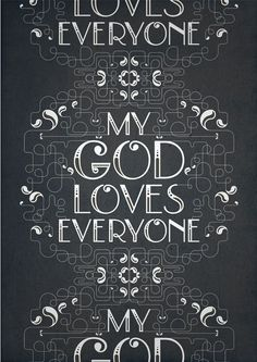 """My god does love everyone. He loves you regardless of if you're gay or have had sex with a bunch of people. What matters is if you repent. He created you so why would he want to put you in hell. """"It's not god who sends you to hell, you send yourself"""""""