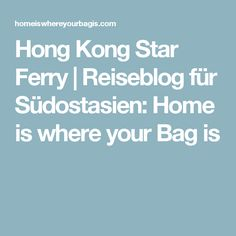 Hong Kong Star Ferry | Reiseblog für Südostasien: Home is where your Bag is