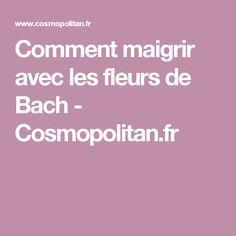 Comment maigrir avec les fleurs de Bach - Cosmopolitan.fr Cosmopolitan, Therapy, Weight Loss, Training, Hands, Gym, Floral, Bach Flowers, Natural Medicine