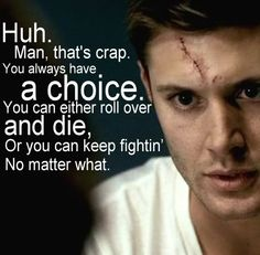 the bottom line philosophy of Dean Winchester ladies and gentleman.