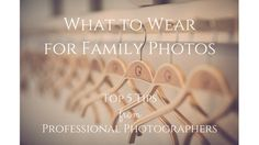 What to Wear in Family Photos: Top 5 Tips from Professional Photographers