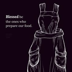 Daily Blessing ~ Blessed be the ones who prepare our food. Art by Cassandra Oswald Words by Briana Saussy View the entire collection: http://brianasaussy.com/daily-blessings/