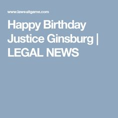 Happy Birthday Justice Ginsburg | LEGAL NEWS