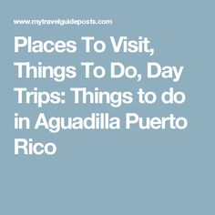 Places To Visit, Things To Do, Day Trips: Things to do in Aguadilla Puerto Rico