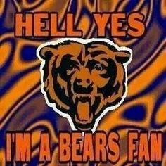 HELL YES I'M A BEARS FAN
