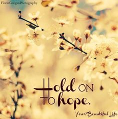 """Hold on to hope"" quote via www.YourBeautifulLife.org"