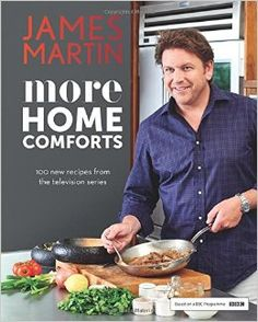 More Home Comforts: 100 new recipes from the television series By James Martin