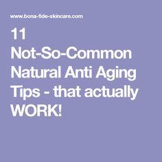 11 Not-So-Common Natural Anti Aging Tips - that actually WORK!