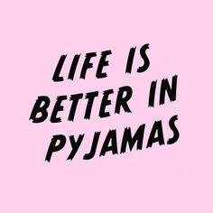 Life definitely is better in pyjamas!