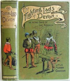 The Fighting Lads of Devon or, In the Days of the Armada by William Murray Graydon London: S.W.Partridge & Co. [1910]
