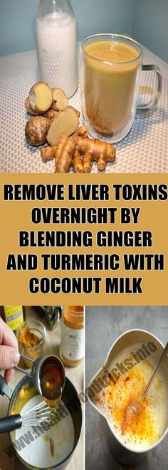 REMOVE LIVER TOXINS OVERNIGHT BY BLENDING GINGER AND TURMERIC WITH COCONUT MILK