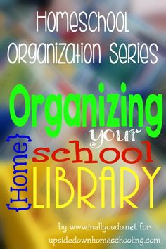 Tips for Organizing Your Homeschool Library