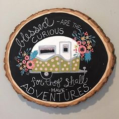 """UMMM...We love this! The quote, the little vintage camper, and the flowers...ALL OF IT! #walnuthollow #makersmovement ••• """"I'm obsessed with these wood slices and am having way too much fun with these!! #woodart #woodslice #blessedarethecurious #adventure #littlecamper #tincan #chalkpaint #handlettering #lettering #flowers #chalkypaint #art #artist #painting #vintage #vintagestyle #recycledart #recycledwood #camping #vintagecamper  #barnowlartstudio"""" by @annie_barnowl"""