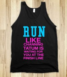 Run Like Channing Tatum Is Waiting For You At The Finish Line