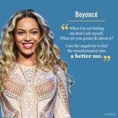 """Celebrity Quote: """"When I'm not feeling my best I ask myself, 'What are you gonna do about it?' I use the negativity to fuel the transformation into a better me."""" – Beyonce"""