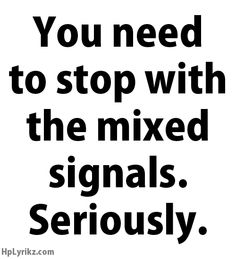 I'm not trying to send You mixed signals. I think the problem is that You think my angry signals mean I don't want You signals. Confused Quotes, Confused Feelings, Mixed Signals Quotes, Crush Quotes, Me Quotes, Sent Bon, Boys Are Stupid, The Ugly Truth, Hopeless Romantic