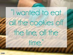 """""""I wanted to #eat all the #cookies off the #line, all the #time."""" #quote #factory #worst #job"""