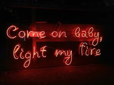 on baby light my fire \ red neon lights Neon Quotes, Art Quotes, Neon Words, Light Quotes, Neon Aesthetic, Light My Fire, Neon Lighting, Quotes To Live By, Inspirational Quotes