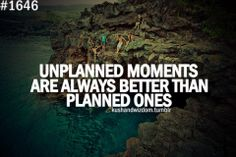 Unplanned moments ...........