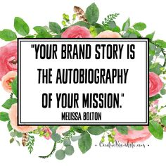 """""""Your brand story os the autobiography of your mission."""" Melissa Bolton, Mogul Mom  Personal branding quotes for creative women growing online businesses."""