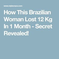 How This Brazilian Woman Lost 12 Kg In 1 Month - Secret Revealed!