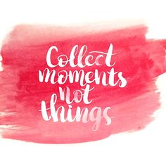 Collect moments not things, calligraphy, ink, watercolor, quote, inspiration…