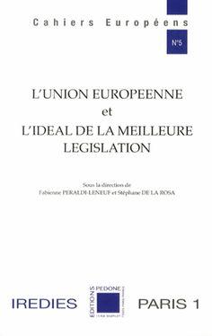 L'Union européenne et l'idéal de la meilleure législation - Fabienne Péraldi Leneuf,Stéphane de La Rosa