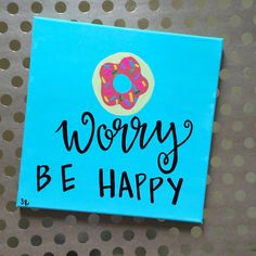 """Donut Worry Canvas Painting - Donut Canvas - Quote Canvas Painting - 12""""x12"""" Hand-Painted Canvas - Donut Worry Be Happy - Quirky Wall Arrt"""