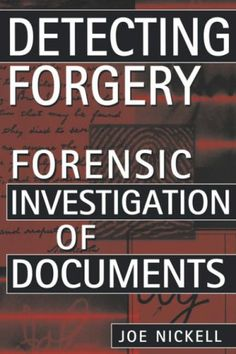 Detecting Forgery: Forensic Investigation of Documents: Joe Nickell