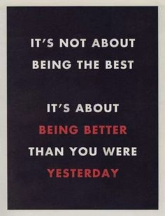 Being better than you were yesterday