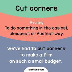 Do you cut corners? #idiom #idioms #english